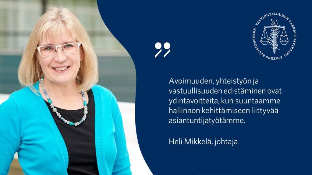 Avoimuuden, yhteistyön ja vastuullisuuden edistäminen ovat ydintavoitteita, kun suuntaamme hallinnon kehittämiseen liittyvää asiantuntijatyötämme. - Heli Mikkelä, johtaja