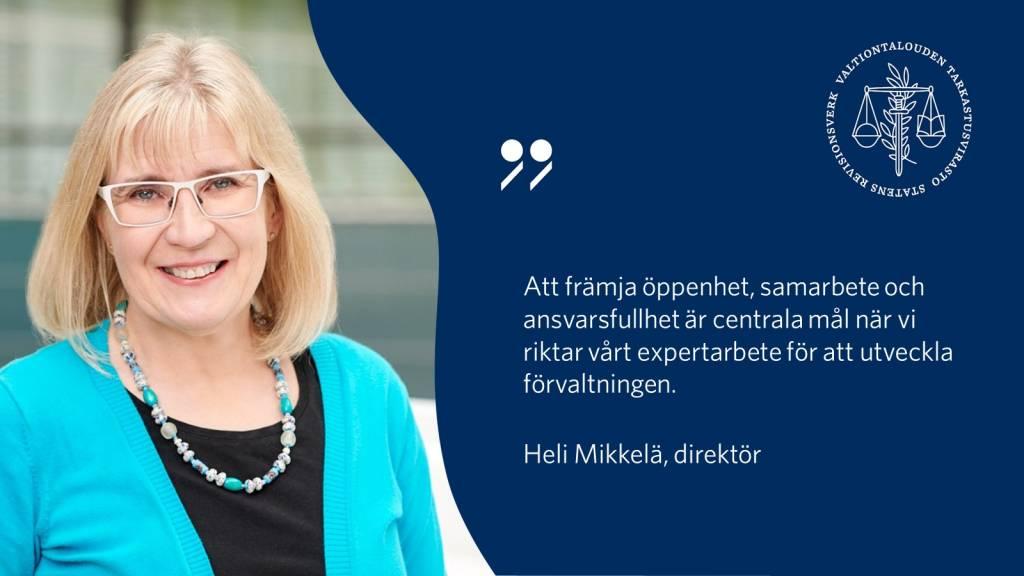 """""""Att främja öppenhet, samarbete och ansvarsfullhet är centrala mål när vi riktar vårt expertarbete för att utveckla förvaltningen."""" Heli Mikkelä, direktör"""